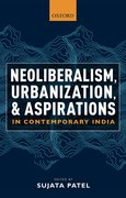 Cover for Neoliberalism, Urbanization and Aspirations in Contemporary India