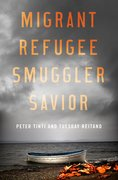 Cover for Migrant, Refugee, Smuggler, Savior - 9780190668594