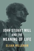 Cover for John Stuart Mill and the Meaning of Life