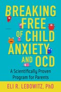 Cover for Breaking Free of Child Anxiety and OCD