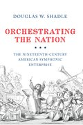 Cover for Orchestrating the Nation - 9780190914479