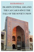 Cover for Islam in Central Asia and the Caucasus Since the Fall of the Soviet Union