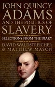 Cover for John Quincy Adams and the Politics of Slavery