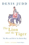 Cover for The Lion and the Tiger: The Rise and Fall of the British Raj, 1600-1947