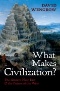 What Makes Civilization? The Ancient Near East and the Future of the West