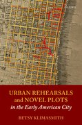 Cover for Urban Rehearsals and Novel Plots in the Early American City