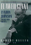 Flawed Giant Lyndon Johnson and His Times, 1961-1973