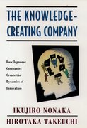 The Knowledge-Creating Company How Japanese Companies Create the Dynamics of Innovation