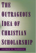 Cover for The Outrageous Idea of Christian Scholarship
