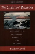 The Claim of Reason Wittgenstein, Skepticism, Morality, and Tragedy