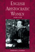 English Aristocratic Women, 1450-1550 Marriage, and Family, Property and Careers