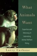 What Animals Want Expertise and Advocacy in Laboratory Animal Welfare Policy