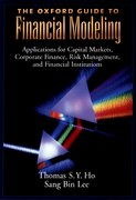 The Oxford Guide to Financial Modeling Applications for Capital Markets, Corporate Finance, Risk Management and Financial Institutions