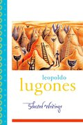 Cover for Leopold Lugones--Selected Writings