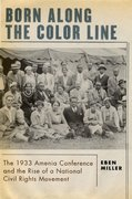 Born along the Color Line The 1933 Amenia Conference and the Rise of a National Civil Rights Movement