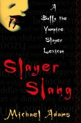 Slayer Slang A <i>Buffy the Vampire Slayer</i> Lexicon