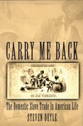 Carry Me Back The Domestic Slave Trade in American Life
