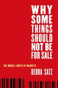 Why Some Things Should Not Be for Sale The Moral Limits of Markets