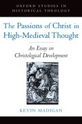 Cover for The Passions of Christ in High-Medieval Thought