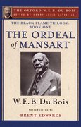 The Black Flame Trilogy: Book One, The Ordeal of Mansart The Oxford W. E. B. Du Bois, Volume 11