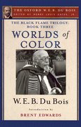 The Black Flame Trilogy: Book Three, Worlds of Color The Oxford W. E. B. Du Bois, Volume 13