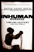 Inhuman Bondage The Rise and Fall of Slavery in the New World