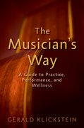 The Musician's Way A Guide to Practice, Performance, and Wellness
