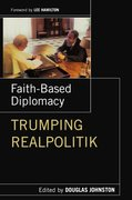 Cover for Faith- Based Diplomacy Trumping Realpolitik