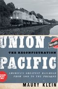 Union Pacific The Reconfiguration: America's Greatest Railroad from 1969 to the Present