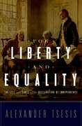 For Liberty and Equality The Life and Times of the Declaration of Independence