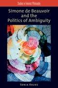 Simone de Beauvoir and the Politics of Ambiguity