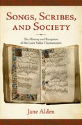 Songs, Scribes, and Society The History and Reception of the Loire Valley Chansonniers