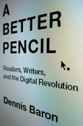 A Better Pencil Readers, Writers, and the Digital Revolution