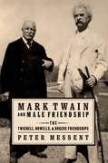 Mark Twain and Male Friendship The Twichell, Howells, and Rogers Friendships