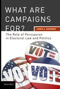 Cover for What are Campaigns For? The Role of Persuasion in Electoral Law and Politics