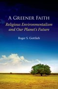 A Greener Faith Religious Environmentalism and Our Planet's Future