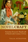Novel Craft Victorian Domestic Handicraft and Nineteenth-Century Fiction