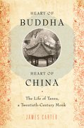 Heart of Buddha, Heart of China The Life of Tanxu, a Twentieth Century Monk