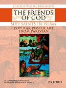 Cover for The Friends of God-Sufi Saints in Islam: Popular Poster Art from Pakistan