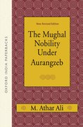 Cover for The Mughal Nobility Under Aurangzeb