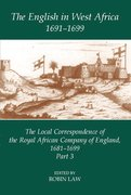 The English in West Africa, 1691-1699 The Local Correspondence of the Royal African Company of England, 1681-1699, Part 3