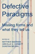 Defective Paradigms Missing Forms and What They Tell Us