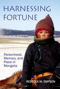 Harnessing Fortune Personhood, Memory and Place in Mongolia