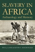Slavery in Africa Archaeology and Memory