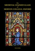 Cover for The Medieval Stained Glass of Merton College, Oxford