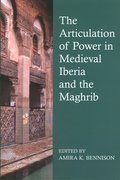 Cover for The Articulation of Power in Medieval Iberia and the Maghrib