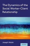 Cover for The Dynamics of the Social Worker-Client Relationship