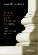 Cover for Public Policy and Politics in India How Institutions Matter
