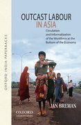 Outcast Labour in Asia Circulation and Informalization of the Workforce at the Bottom of the Economy