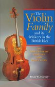 Cover for The Violin Family and Its Makers in the British Isles